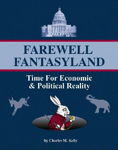 Farewell Fantasyland; Time for Political and Economic Reality